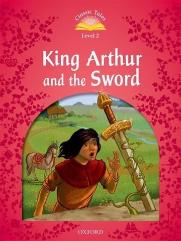 Classic Tales (2 Ed.) 2: King Athur and the Sword