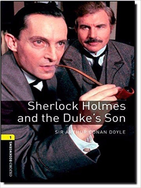 Oxford Bookworms Library 1: Sherlock Holmes and the Duke's Son