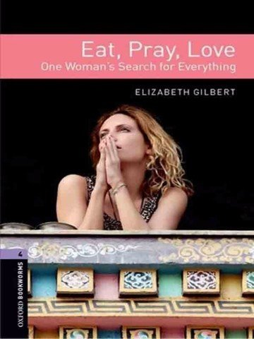 Oxford Bookworms Library 4: Eat, Pray, Love