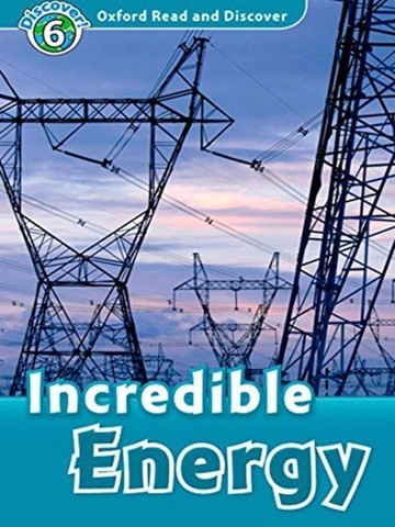 Oxford Read and Discover 6: Incredible Energy