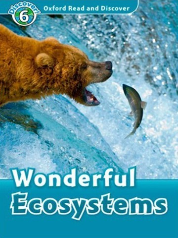 Oxford Read and Discover 6: Wonderful Ecosystems