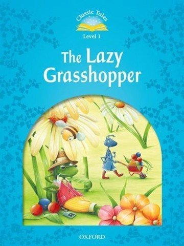 Classic Tales (2 Ed.) 1: The Lazy Grasshopper