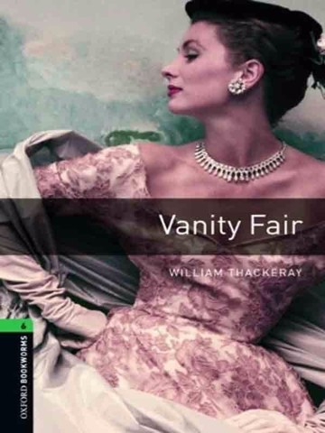 Oxford Bookworms Library 6: Vanity Fair