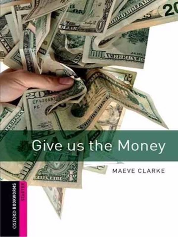 Oxford Bookworms Library Starter: Give us the Money