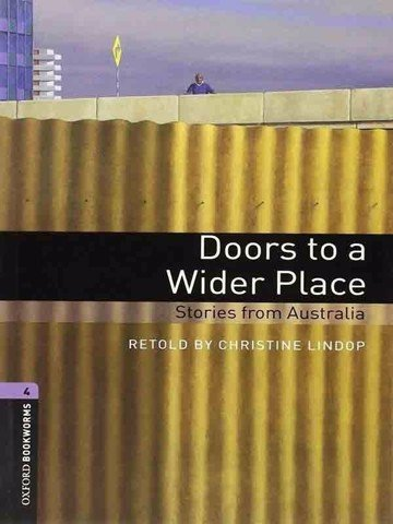 Oxford Bookworms Library 4: Doors to a Wider Place: Stories from Australia