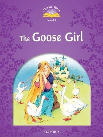Classic Tales (2 Ed.) 4: The Goose Girl