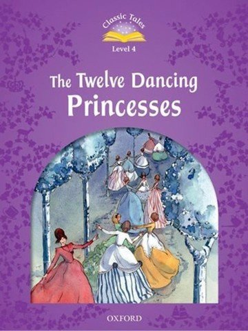 Classic Tales (2 Ed.) 4: The Twelve Dancing Princesses