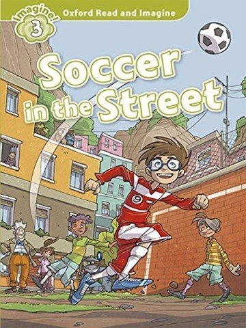 Oxford Read and Imagine 3: Soccer in the Street Audio CD Pack