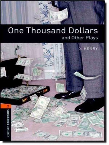Oxford Bookworms Library 2: One Thousand Dollars and Other Plays Playscript